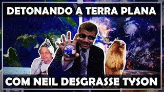 DETONANDO A TERRA PLANA COM NEIL DESGRASSE TYSON