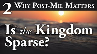 The Kingdom of God: Sparse, or Everywhere? - Why Post-Mil Matters Part 2