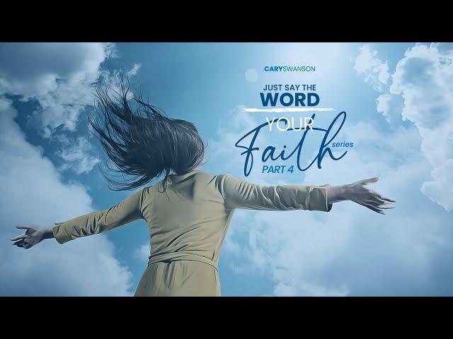Just say the Word (Your Faith 4) Cary Swanson - Sep 12, 2021