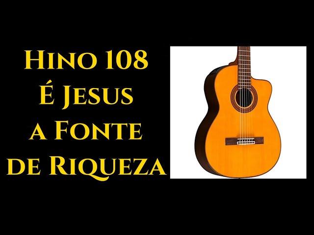 Hino 108 É Jesus a Fonte de Riqueza