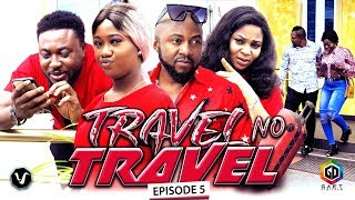 TRAVEL NO TRAVEL (EPISODE 5) - UCHENANCY 2019 NEW MOVIE ALERT