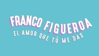 Franco Figueroa - El Amor Que Tu Me Das (Video Lyric Oficial)
