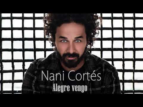 NANI CORTÉS - ALEGRE VENGO |  ft. LIN CORTÉS & JORGE PARDO