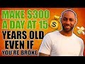 How To Make $300 Per Day At 15 Years Old (Or Beginner)