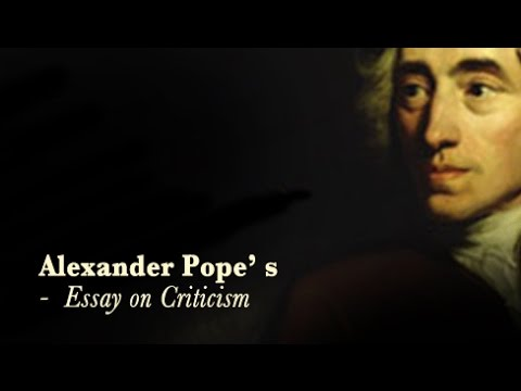 essay on criticism by alexander pope Essay on criticism by alexander pope: an overview alexander pope's essay on criticism is an ambitious work of art written in heroic couplet published in 1711, this poetic essay was a venture to identify and define his own role as a poet and a critic.