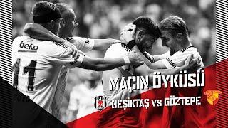 MAÇIN ÖYKÜSÜ: Beşiktaş JK 3-0 Göztepe - Beşiktaş JK