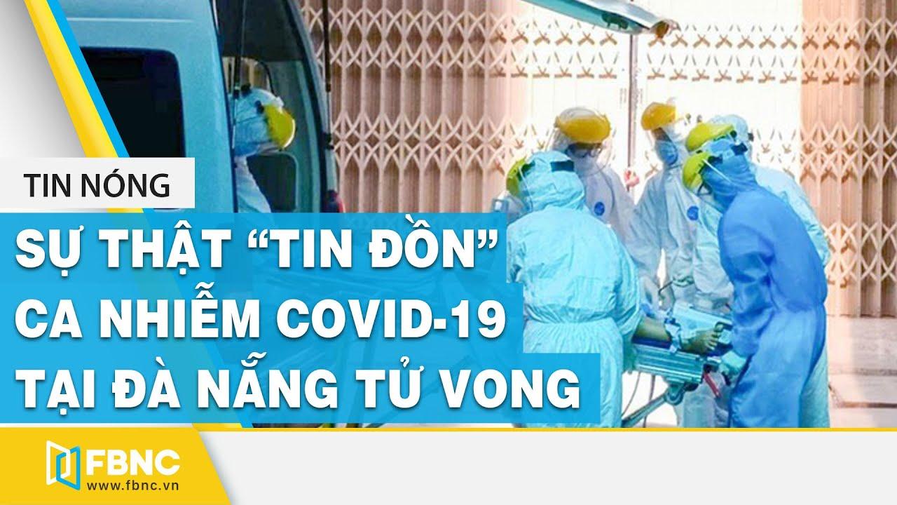 Ca nhiễm Covid-19 tại Đà Nẵng: Sự thật tin đồn thất thiệt! | FBNC