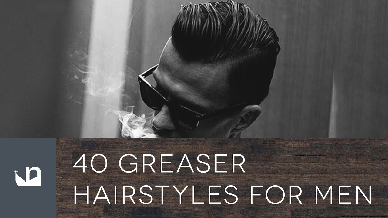 40 Greaser Hairstyles For Men   YouTube