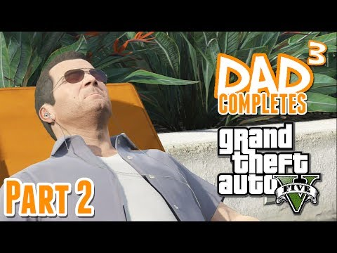 Dad³ Completes! Grand Theft Auto V - Part 2