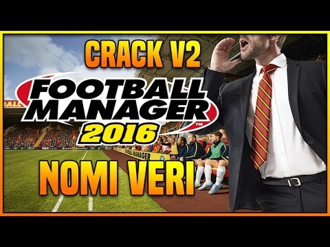 FOOTBALL MANAGER 2016 CRACK V2 - 90% NOMI VERI [FAKE NAMES] + DOWNLOAD FREE PC ITA