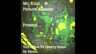 """You've Got Yr. Cherry Bomb"" - Spoon (Mr. Kind & Picture Atlantic Cover)"