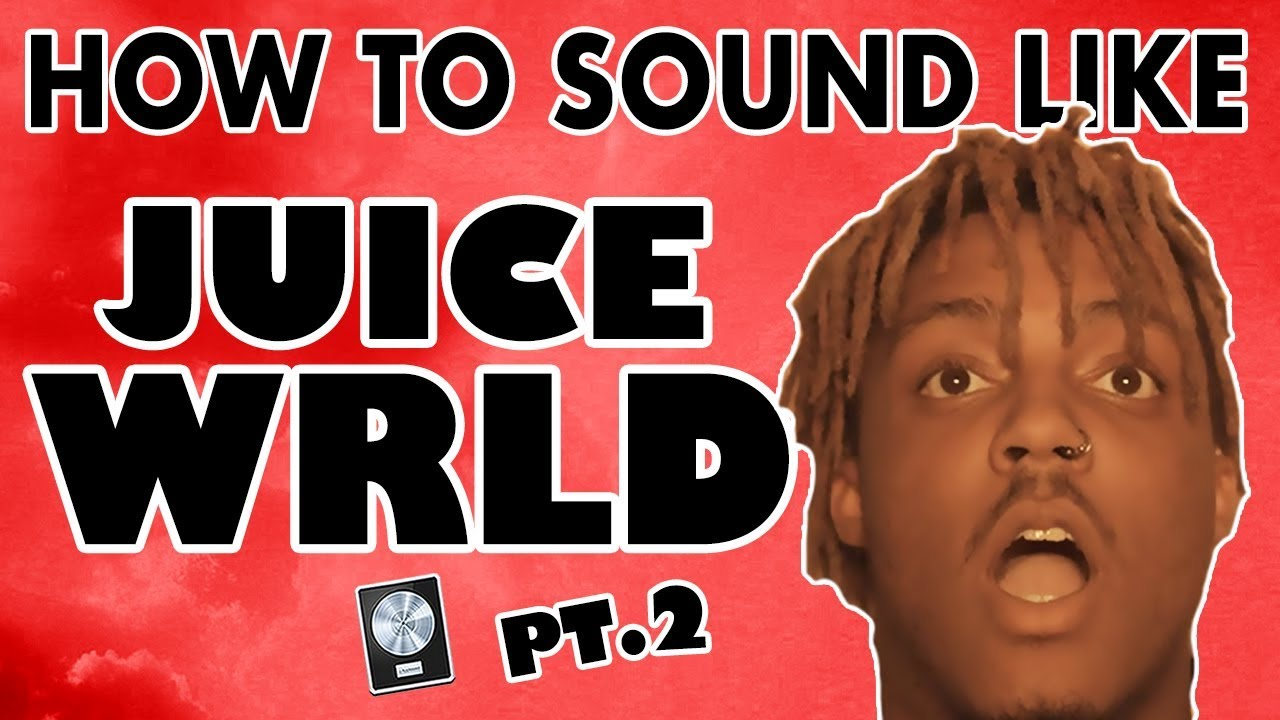 How to Sound Like JUICE WRLD pt  2 -