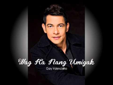 'WAG KA NANG UMIYAK by GARY VALENCIANO