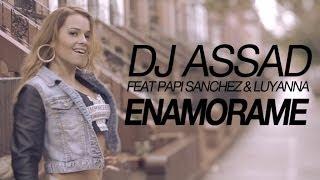 DJ Assad Feat Papi Sanchez & Luyanna - Enamorame (Yeah Baby) [Official Video HD]