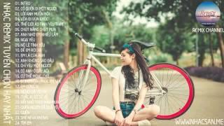 Nonstop Cố Quên Đi Một Người Remix   Liên Khúc Nhạc Trẻ Hay Nhất Tháng 8 2015 Nonstop   Việt Mix