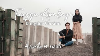 Aviwkila Feat. @Galih_Justdrum  - Tunggu Apalagi (Dangdut Version)   DIJAMIN AUTO JOGET😌