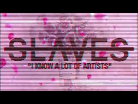 Slaves - I Know A Lot Of Artists