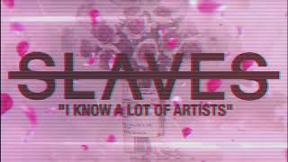 Slaves I Know A Lot Of Artists