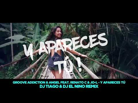 GROOVE ADDICTION & ANGEL ft. RENATO C & JO-L - Y APARECES TÚ (DJ TIAGO & DJ EL NINO OFFICIAL REMIX)
