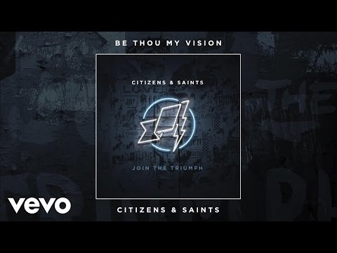 Citizens & Saints - Be Thou My Vision (Audio)