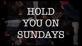 Hold You on Sundays Video Lyric