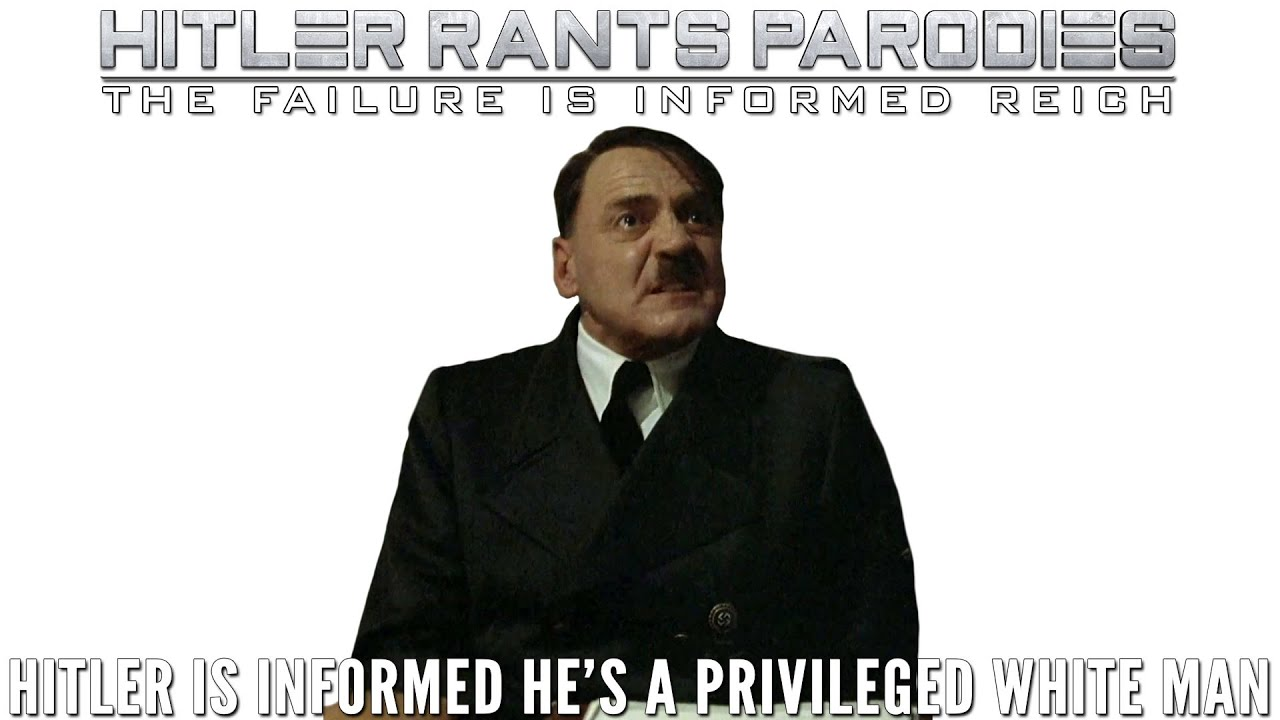 Hitler is informed he's a privileged white man