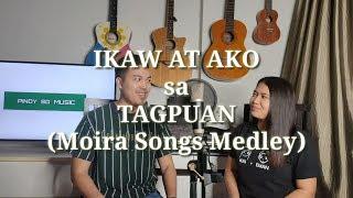 IKAW AT AKO sa TAGPUAN (Moira Songs Mash Up / Medley Cover)