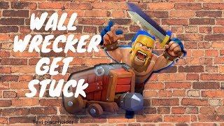 WALL WRECKER GET STUCK!   CLASH OF CLANS
