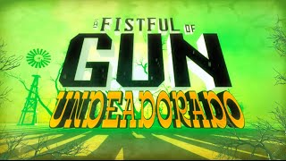 A Fistful of Gun - Undeadorado Update