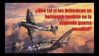 Gambar cover ¿Qué tal si los británicos se hubiesen rendido en la segunda guerra mundial? Segunda parte