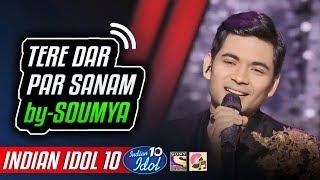 Tere Dar Par Sanam - Soumya Chakraborty - Indian Idol 10 - Neha Kakkar - 2018