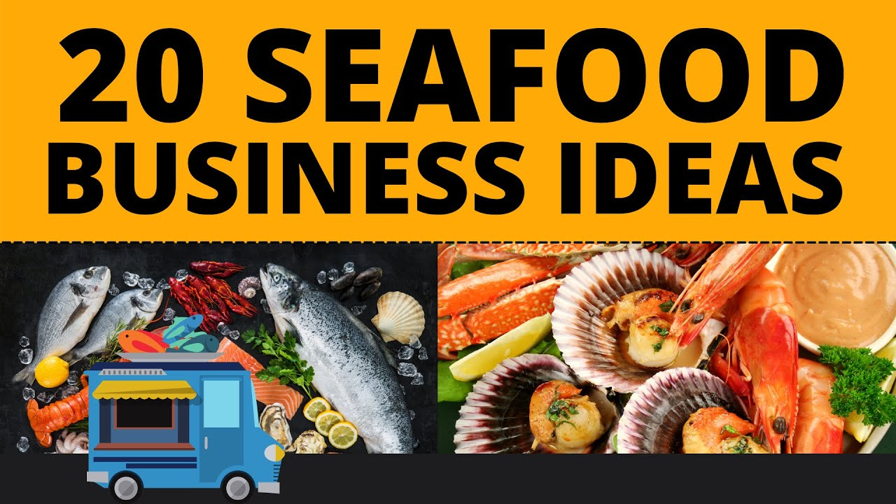 Top 20 Profitable Seafood Business Ideas for 2021
