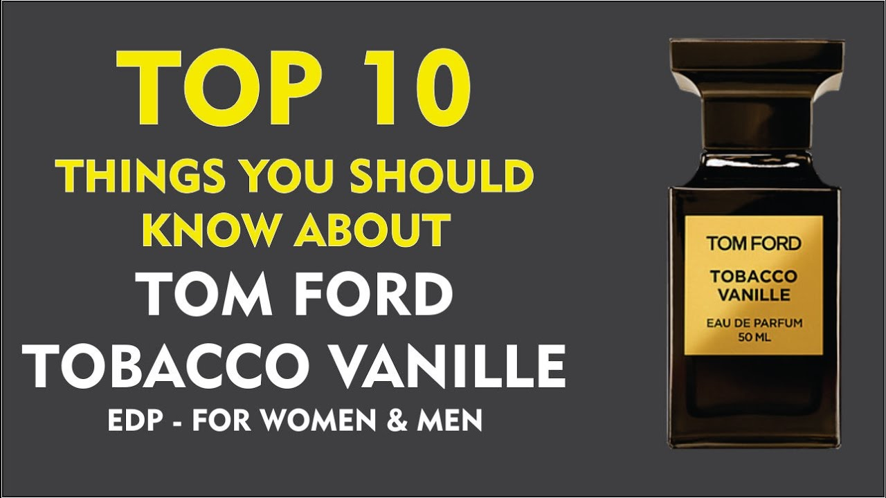83422541ac43d Top 10 Things You Should Know About Tobacco Vanille EDP for Women and Men