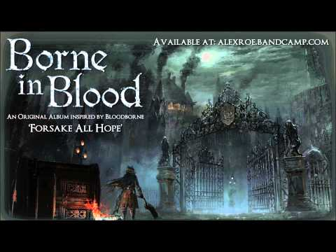 "Borne in Blood ""Forsake All Hope"" (Original Bloodborne inspired album - Out Now)"
