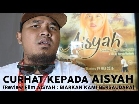 CURHAT KEPADA AISYAH - (Review Film AISYAH : Biarkan Kami Bersaudara)