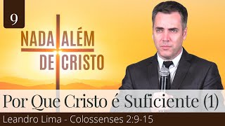 Por que Jesus Cristo Basta? (Colossenses 2:9-15) - Leandro Lima