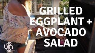 Grilled Eggplant & Avocado Salad   PLUS BBQ Hacks For Vegetarians