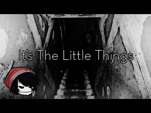 CREEPYPASTA | It's The Little Things