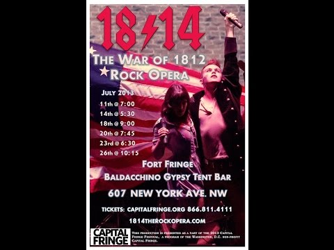 1814! The War of 1812 Rock Opera (Full Capital Fringe Performance 7/23/2013)