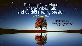 February New Moon Energy Vibes Talk and Guided Healing Session