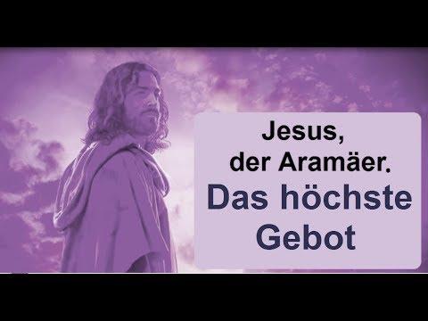 Jesus, der Aramäer. Das grösste und höchste Gebot