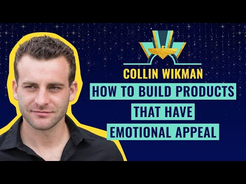How to build products that have emotional appeal - by Collin Wikman