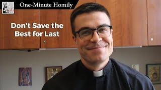 Don't Save the Best for Last | One-Minute Homily