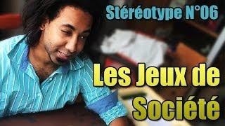 LES JEUX DE SOCIETE | STEREOTYPE#6