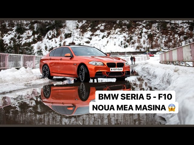 NOUA MEA MASINA - BMW SERIA 5 F10