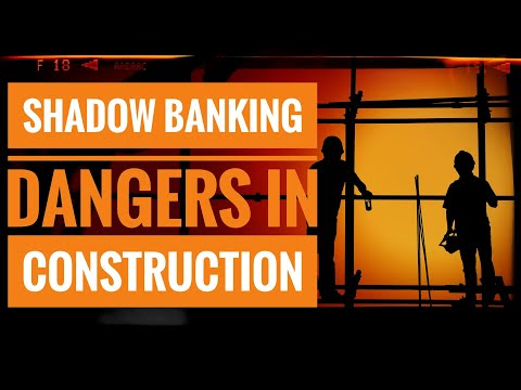Shadow Banking Dangers In Construction