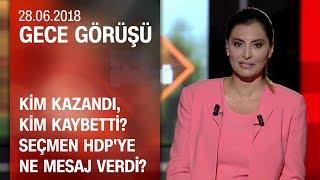 Kim kazandı, kim kaybetti? Seçmen HDP'ye ne mesaj verdi? - Gece Görüşü 28.06.2018 Perşembe
