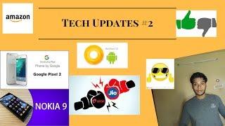 Tech Updates #2 - Nokia 9, airtel vs jio, amazon offers, pixel xl 2