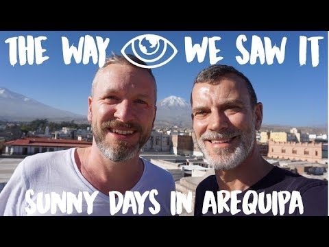 Sunny Days in Arequipa / Peru Travel Vlog #102 / The Way We Saw It