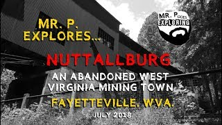 Mr. P. Explores... Nuttallburg, WVA - Abandoned Mining Ghost Town (Fayetteville, WVA)